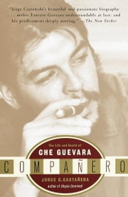Companero - The Life and Death of Che Guevara ebook by Jorge G. Castañeda