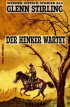 Der Henker wartet - Western ebook by Glenn Stirling