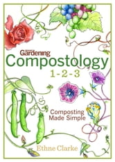 Compostology 1-2-3: Composting Made Simple - Composting Made Simple ebook by Ethne Clarke, The Editors of Organic Gardening