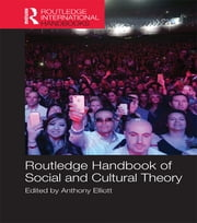 Routledge Handbook of Social and Cultural Theory ebook by Anthony Elliott