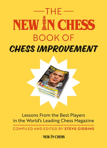The New In Chess Book of Chess Improvement - Lessons From the Best Players in the World's Leading Chess Magazine ebook by Steve Giddins