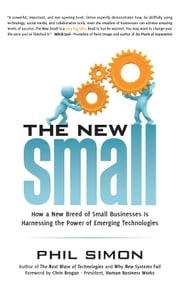 The New Small - How a New Breed of Small Businesses Is Harnessing the Power of Emerging Technologies ebook by Phil Simon