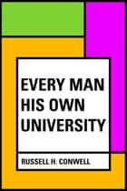 Every Man His Own University ebook by Russell H. Conwell