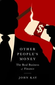 Other People's Money - The Real Business of Finance ebook by John Kay