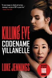 Killing Eve: Codename Villanelle ebook by Luke Jennings