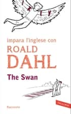 The swan ebook by Roald Dahl,Marta Cai