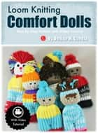 Loom Knitting Comfort Dolls ebook by Denise M Canela