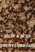 Slow And Ache ebook by Trent Jamieson