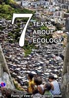 Seven Texts About Ecology: Points of View of one Brazilian Ecological Activist ebook by Maurício Waldman