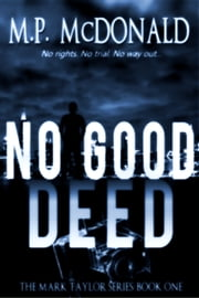 No Good Deed: Book One - A Psychological Thriller ebook by M.P.  McDonald
