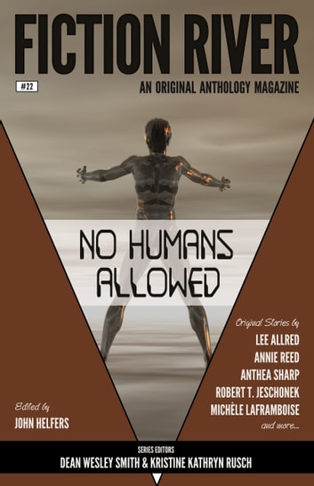 Fiction River: No Humans Allowed ebook by Fiction River,Annie Reed,Lee Allred,Robert T. Jeschonek,Leslie Claire Walker,Anthea Sharp,Michèle Laframboise,Louisa Swann,Stefon Mears,Brenda Carre,Lisa Silverthorne,Kim May,Felicia Fredlund,Angela Penrose,Dayle A. Dermatis,Dale Hartley Emery,Eric Kent Edstrom,Thea Hutcheson,Alexandra Brandt,Kristine Kathryn Rusch,Dean Wesley Smith