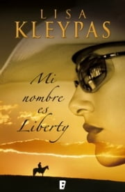 Mi nombre es Liberty ebook by Lisa Kleypas