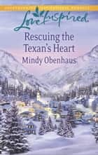 Rescuing the Texan's Heart (Mills & Boon Love Inspired) ebook by Mindy Obenhaus