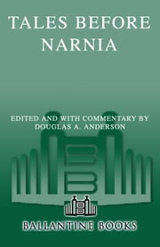 Tales Before Narnia - The Roots of Modern Fantasy and Science Fiction ebook by Douglas A. Anderson