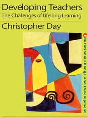 Developing Teachers - The Challenges of Lifelong Learning ebook by Chris Day