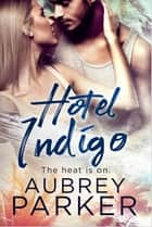 Hotel Indigo ebook by Aubrey Parker
