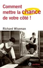 Comment mettre la chance de votre côté ! ebook by Richard Wiseman