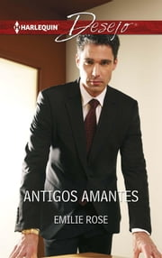 Antigos amantes ebook by Emilie Rose