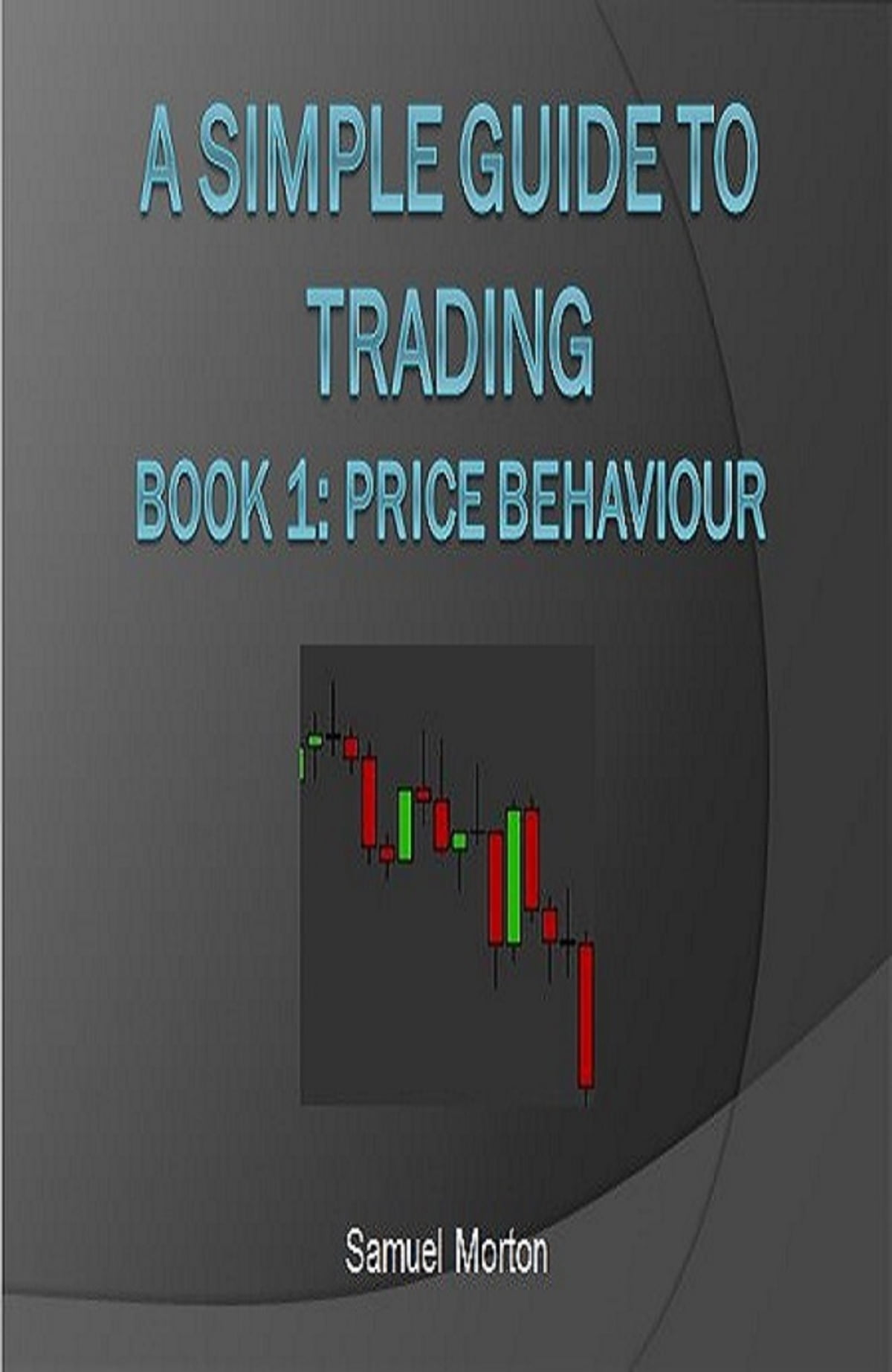A Simple Guide to Trading Forex: Price Behaviour