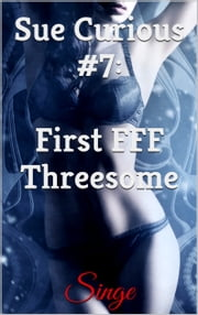 Sue Curious #7: First FFF Threesome ebook by Singe