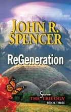 ReGeneration - Book Three of the Solarium-3 Trilogy ebook by John R. Spencer