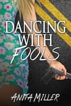 Dancing With Fools ebook by Anita Miller