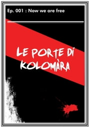 Le porte di Kolomara ep. 001 - Now we are free ebook by Massimo Maj