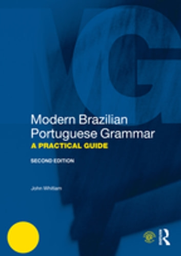 Modern Brazilian Portuguese Grammar - A Practical Guide ebook by John Whitlam