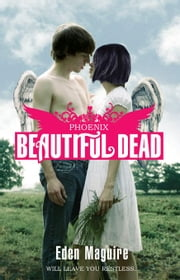 Beautiful Dead: Phoenix ebook by Eden Maguire