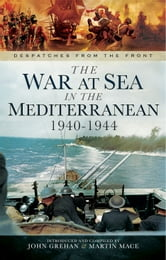 The War at Sea in the Mediterranean 1940-1944 ebook by John Grehan,Martin Mace