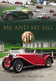 Me and My MG - Stories from MG Owners Around the World ebook by Gordon Thorburn