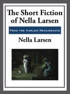 The Short Fiction of Nella Larsen ebook by Nella Larsen