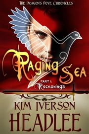 Raging Sea, part 1 - The Dragon's Dove Chronicles ebook by Kim Iverson Headlee