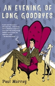 An Evening of Long Goodbyes - A Novel ebook by Paul Murray