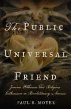 The Public Universal Friend ebook by Paul B. Moyer
