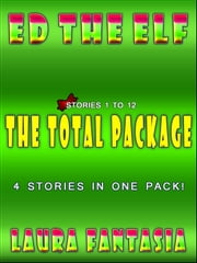 Ed The Elf: The Total Package (Stories 1-12)