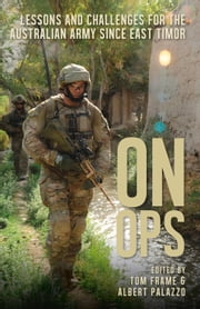 On Ops - Lessons and Challenges for the Australian Army since East Timor ebook by Tom Frame,Albert Palazzo