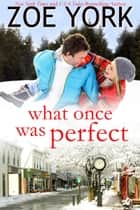 What Once Was Perfect ebook by Zoe York