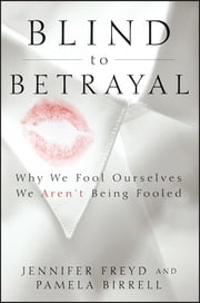 Blind to Betrayal - Why We Fool Ourselves We Aren't Being Fooled ebook by Jennifer Freyd,Pamela Birrell