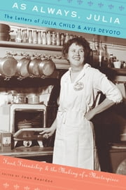As Always, Julia - The Letters of Julia Child and Avis DeVoto ebook by Joan Reardon