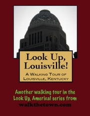 Look Up, Louisville! A Walking Tour of Louisville, Kentucky ebook by Doug Gelbert