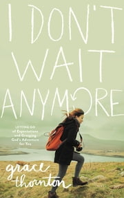 I Don't Wait Anymore - Letting Go of Expectations and Grasping God's Adventure for You ebook by Zondervan