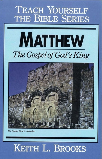 Matthew- Teach Yourself the Bible Series - The Gospel of God's King ebook by Keith L. Brooks