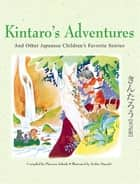 Kintaro's Adventures & Other Japanese Children's Fav Stories ebook by