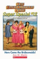 The Baby-Sitters Club Super Special #12: Here Come the Bridesmaids! ebook by Ann M. Martin