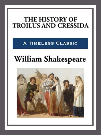 The History of Troilus and Cressida ebook by William Shakespeare