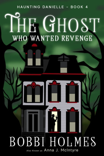 The Ghost Who Wanted Revenge ebook by Bobbi Holmes,Anna J. McIntyre
