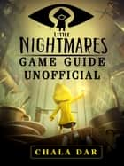 Little Nightmares Game Guide Unofficial eBook by Chala Dar