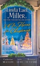 I'll Be Home for Christmas - A Novel ebook by Linda Lael Miller, Catherine Mulvany, Roxanne St. Claire,...