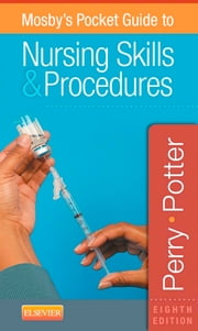 Mosby's Pocket Guide to Nursing Skills and Procedures ebook by Anne Griffin Perry,Patricia A. Potter